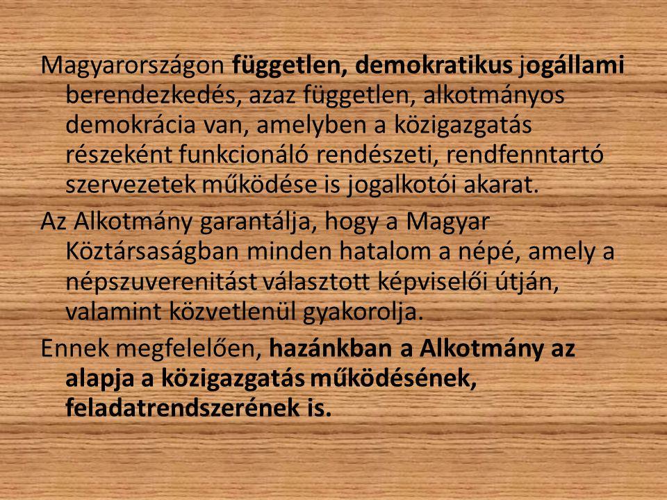 Magyarországon független, demokratikus jogállami berendezkedés, azaz független, alkotmányos demokrácia van, amelyben a közigazgatás részeként funkcionáló rendészeti, rendfenntartó szervezetek működése is jogalkotói akarat.