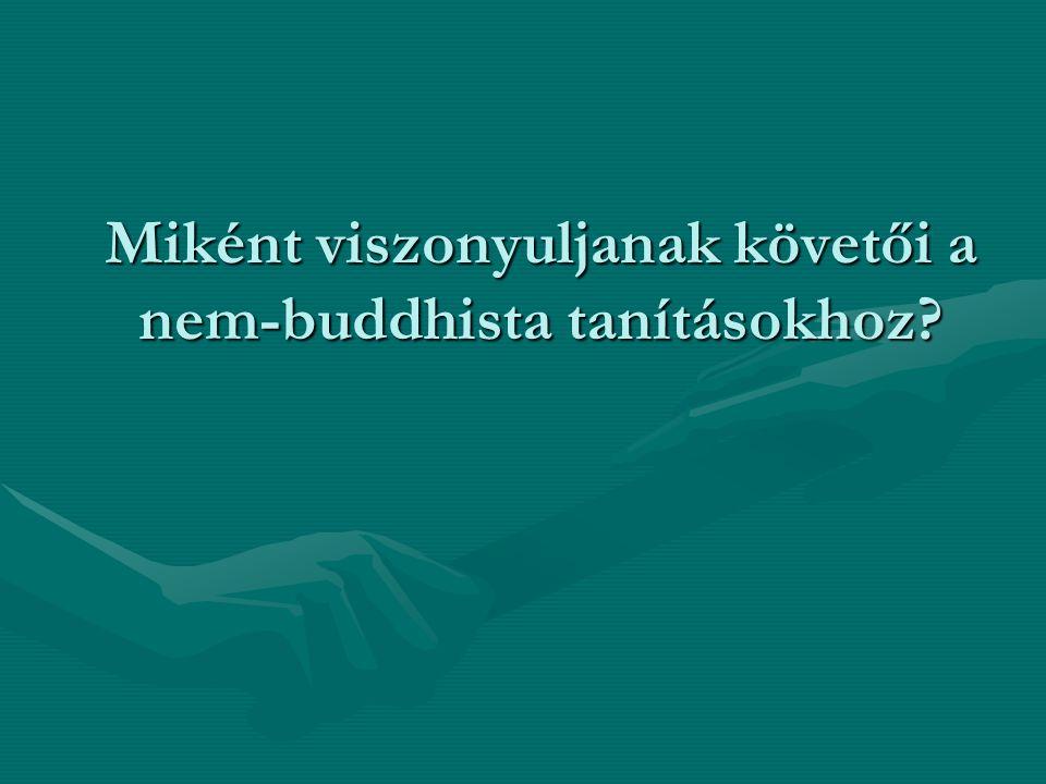 Miként viszonyuljanak követői a nem-buddhista tanításokhoz