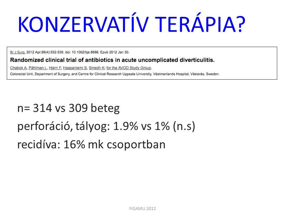 KONZERVATÍV TERÁPIA n= 314 vs 309 beteg perforáció, tályog: 1.9% vs 1% (n.s) recidíva: 16% mk csoportban