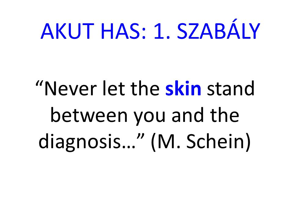Never let the skin stand between you and the diagnosis… (M. Schein)