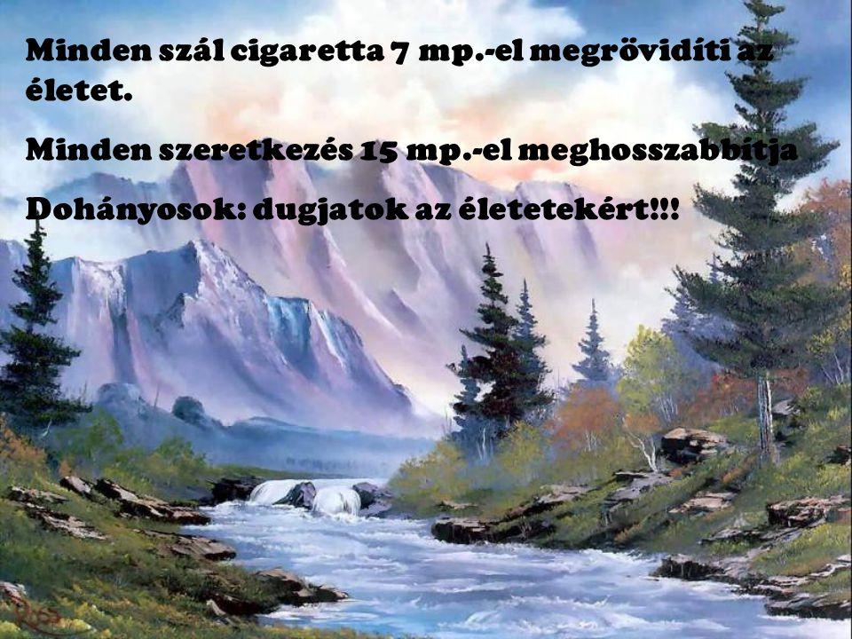 Minden szál cigaretta 7 mp.-el megrövidíti az életet.