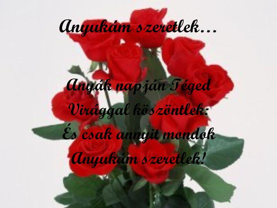 Anyukám szeretlek… Anyák napján Téged Virággal köszöntlek: