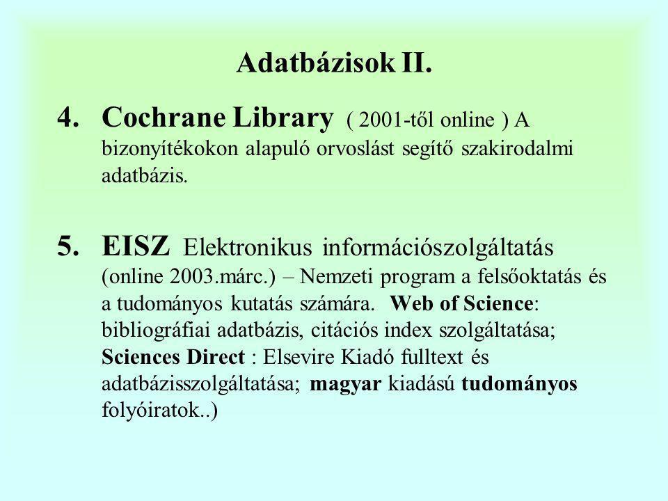 Adatbázisok II. Cochrane Library ( 2001-től online ) A bizonyítékokon alapuló orvoslást segítő szakirodalmi adatbázis.