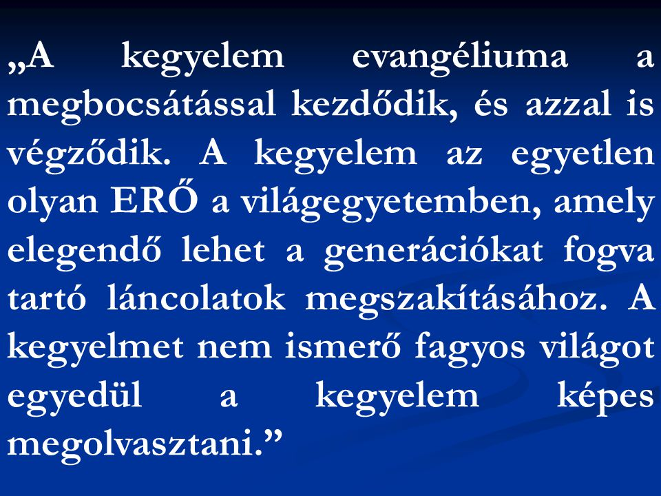 """""""A kegyelem evangéliuma a megbocsátással kezdődik, és azzal is végződik."""