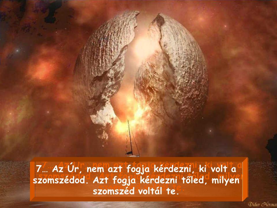 7… Az Úr, nem azt fogja kérdezni, ki volt a szomszédod