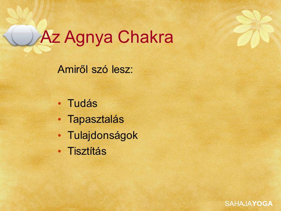 Az Agnya Chakra Amiről szó lesz: Tudás Tapasztalás Tulajdonságok