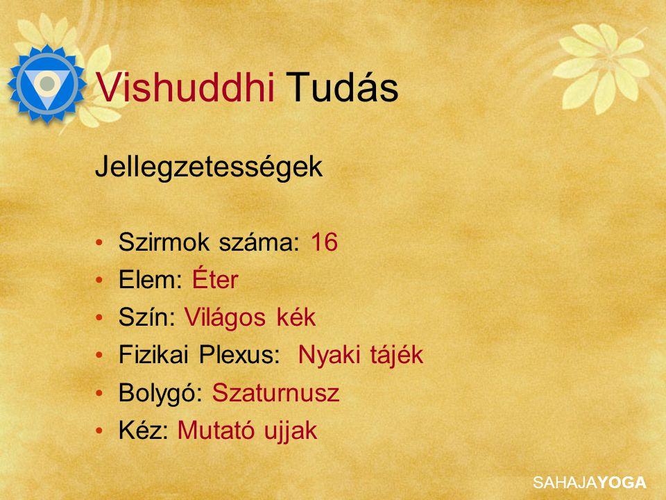 Vishuddhi Tudás Jellegzetességek Szirmok száma: 16 Elem: Éter