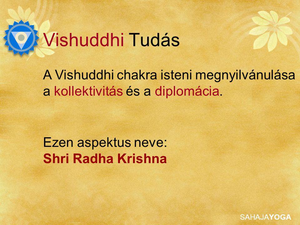 Vishuddhi Tudás A Vishuddhi chakra isteni megnyilvánulása a kollektivitás és a diplomácia. Ezen aspektus neve: