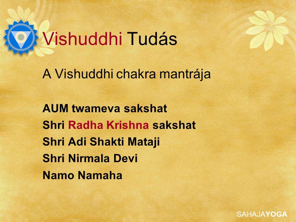 Vishuddhi Tudás A Vishuddhi chakra mantrája AUM twameva sakshat