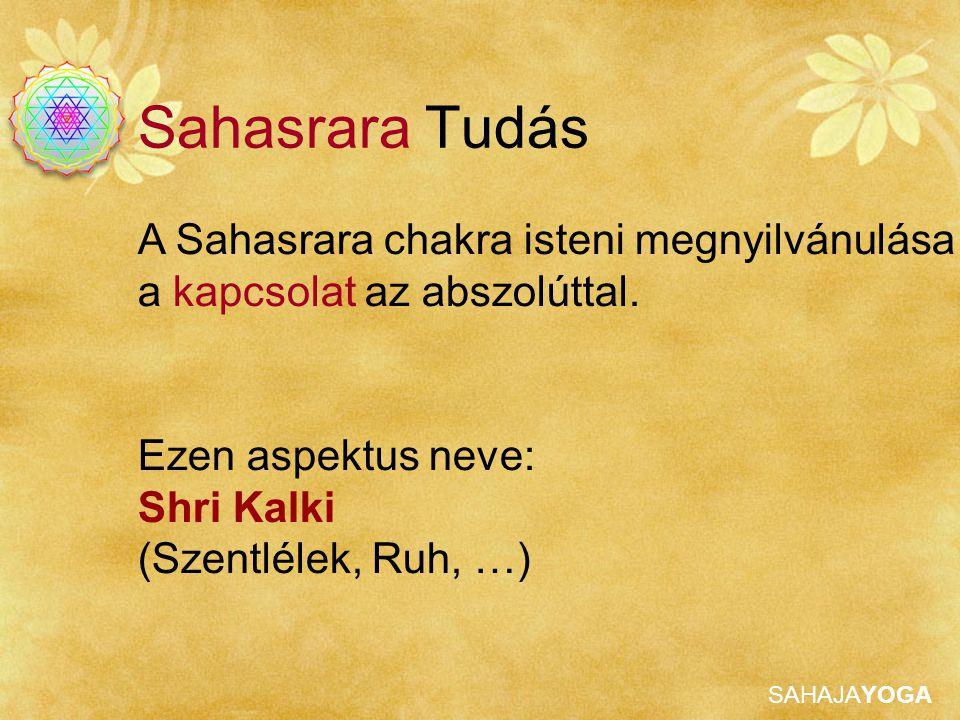 Sahasrara Tudás A Sahasrara chakra isteni megnyilvánulása a kapcsolat az abszolúttal. Ezen aspektus neve: