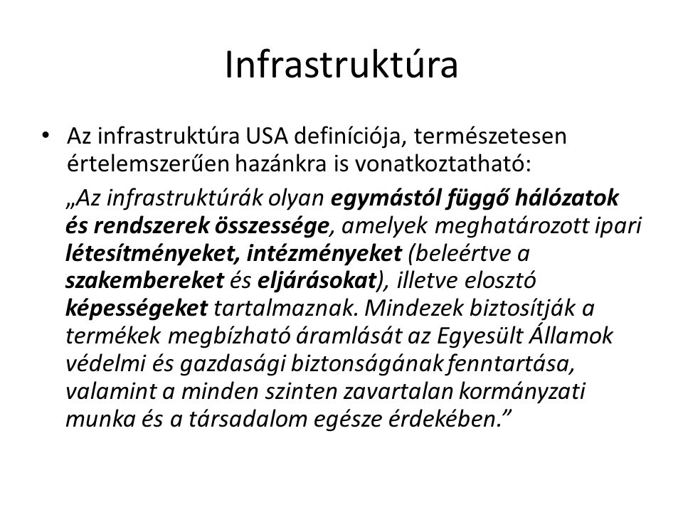 Infrastruktúra Az infrastruktúra USA definíciója, természetesen értelemszerűen hazánkra is vonatkoztatható: