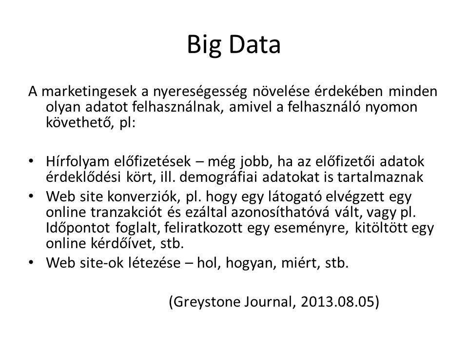Big Data A marketingesek a nyereségesség növelése érdekében minden olyan adatot felhasználnak, amivel a felhasználó nyomon követhető, pl: