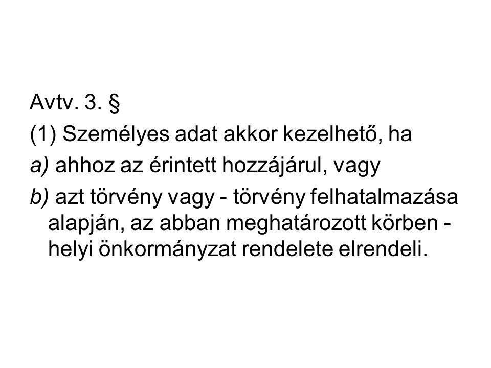 Avtv. 3. § (1) Személyes adat akkor kezelhető, ha. a) ahhoz az érintett hozzájárul, vagy.