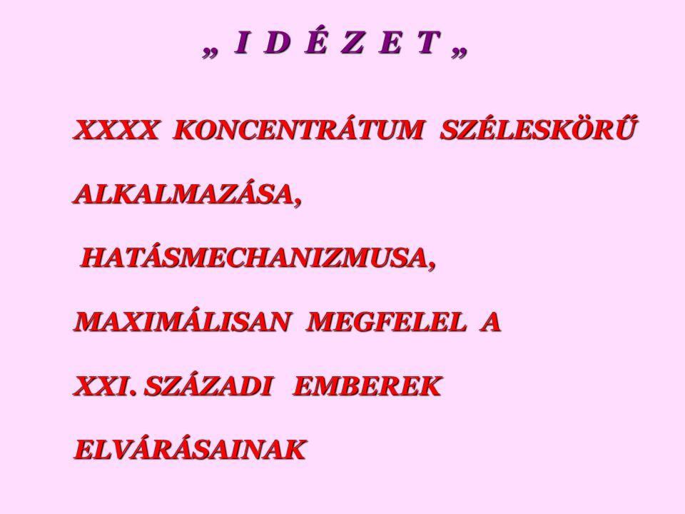 """"""" I D É Z E T """" XXXX KONCENTRÁTUM SZÉLESKÖRŰ ALKALMAZÁSA,"""