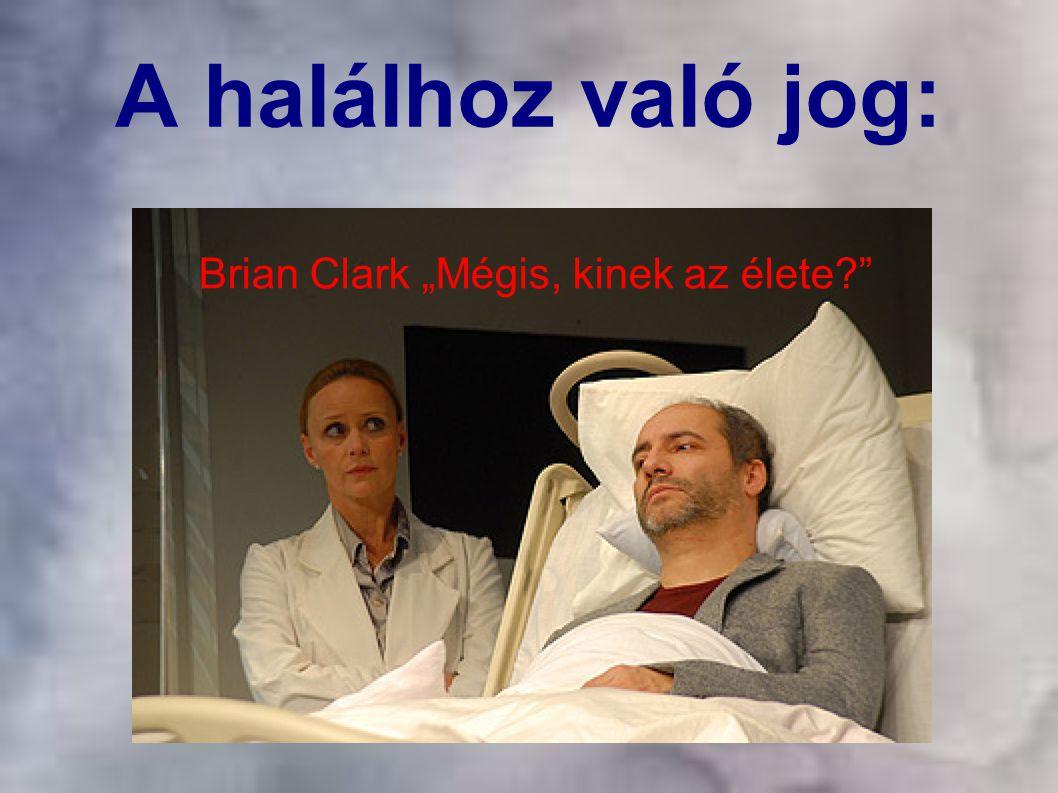 """A halálhoz való jog: Brian Clark """"Mégis, kinek az élete"""