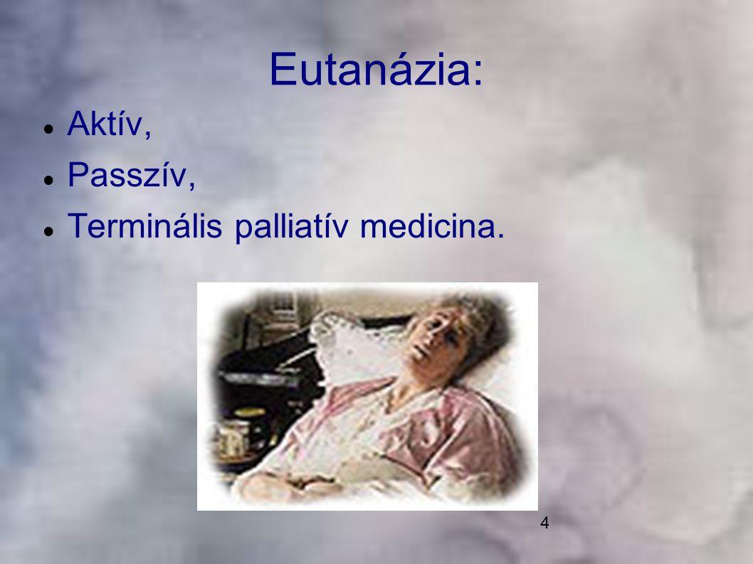 Eutanázia: Aktív, Passzív, Terminális palliatív medicina.