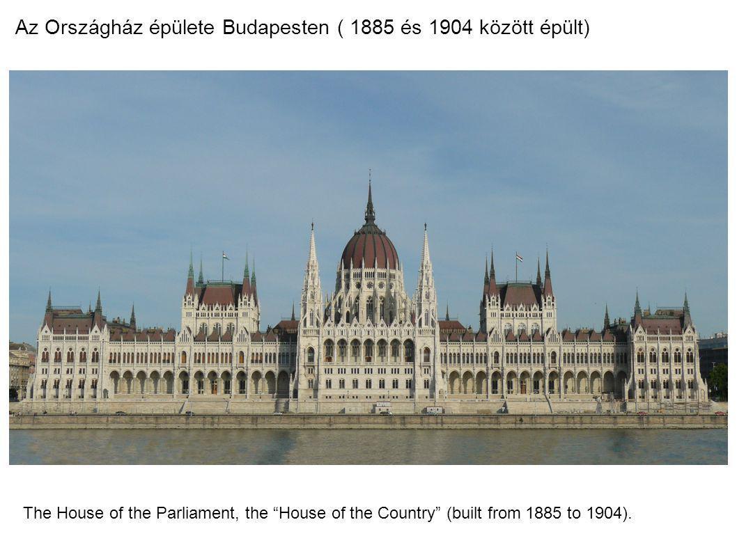 Az Országház épülete Budapesten ( 1885 és 1904 között épült)