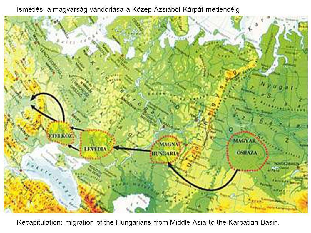 Ismétlés: a magyarság vándorlása a Közép-Ázsiából Kárpát-medencéig