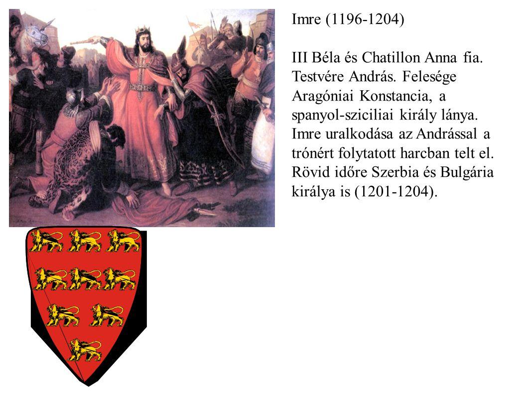 Imre (1196-1204) III Béla és Chatillon Anna fia. Testvére András. Felesége. Aragóniai Konstancia, a.