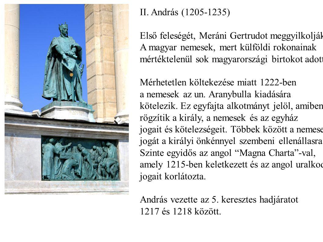 II. András (1205-1235) Első feleségét, Meráni Gertrudot meggyilkolják. A magyar nemesek, mert külföldi rokonainak.