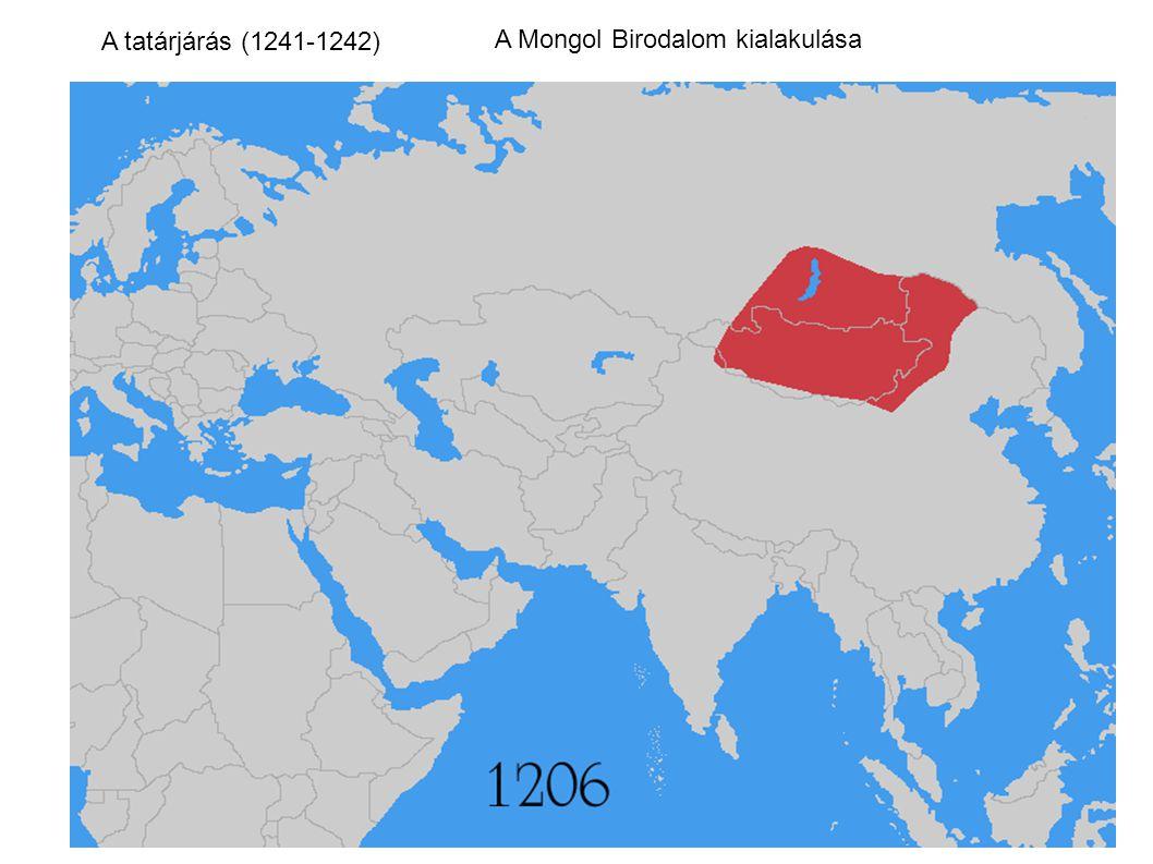 A tatárjárás (1241-1242) A Mongol Birodalom kialakulása