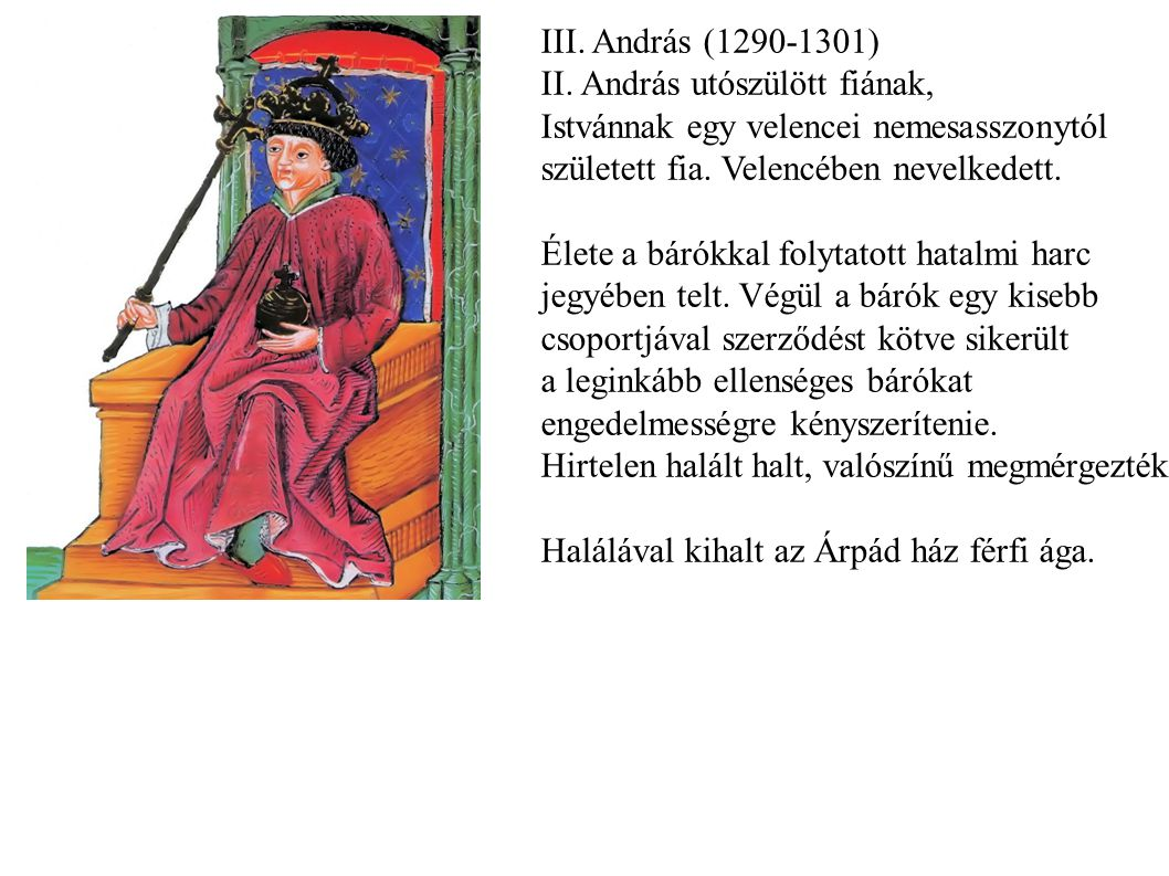 III. András (1290-1301) II. András utószülött fiának, Istvánnak egy velencei nemesasszonytól. született fia. Velencében nevelkedett.