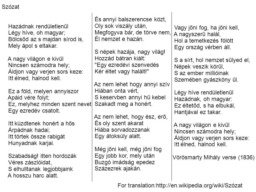Szózat Hazádnak rendületlenűl. Légy híve, oh magyar; Bölcsőd az s majdan sírod is, Mely ápol s eltakar.