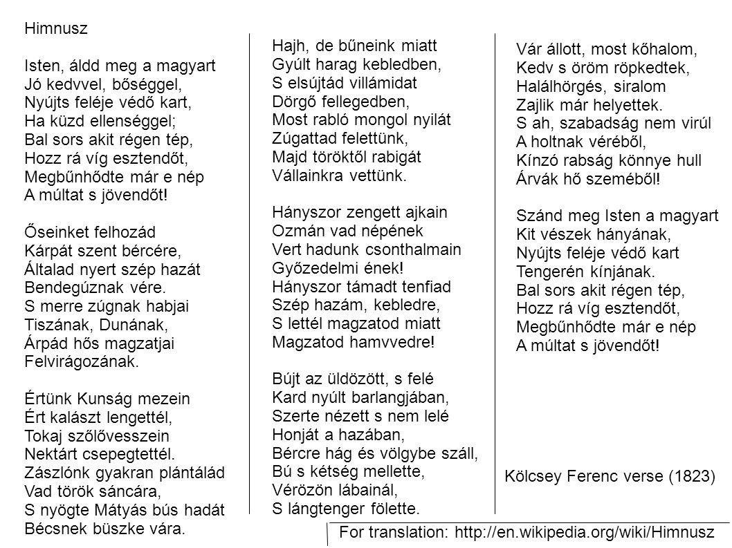 Himnusz Isten, áldd meg a magyart. Jó kedvvel, bőséggel, Nyújts feléje védő kart, Ha küzd ellenséggel;