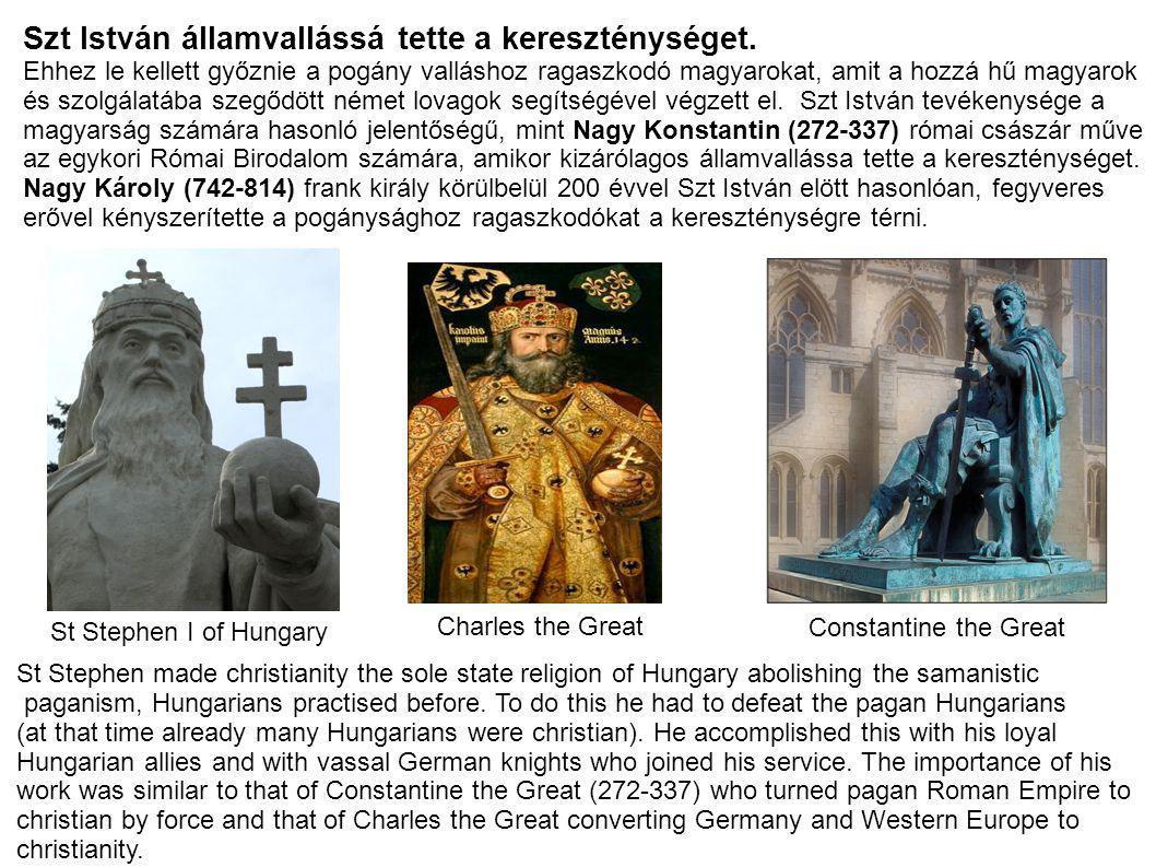 Szt István államvallássá tette a kereszténységet.