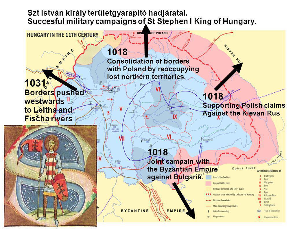 1031 1018 1018 1018 Szt István király területgyarapító hadjáratai.
