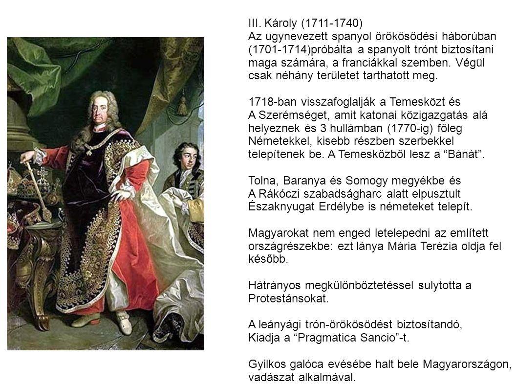III. Károly (1711-1740) Az ugynevezett spanyol örökösödési háborúban. (1701-1714)próbálta a spanyolt trónt biztosítani.