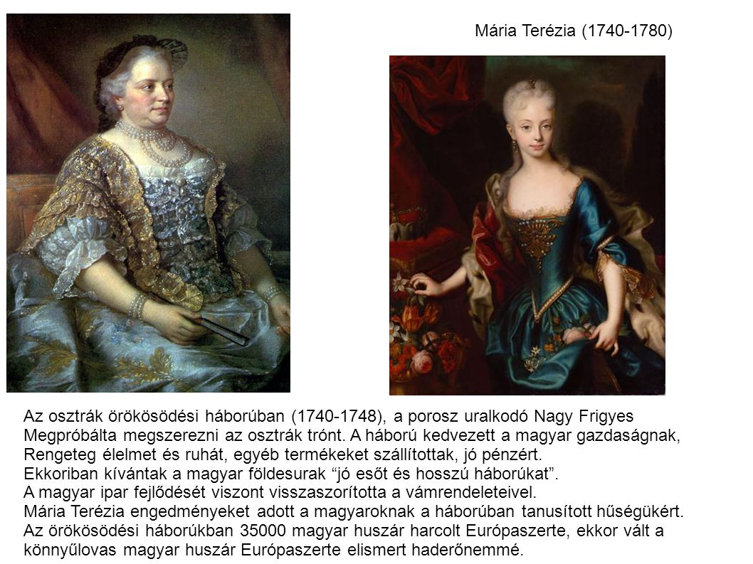 Mária Terézia (1740-1780) Az osztrák örökösödési háborúban (1740-1748), a porosz uralkodó Nagy Frigyes.