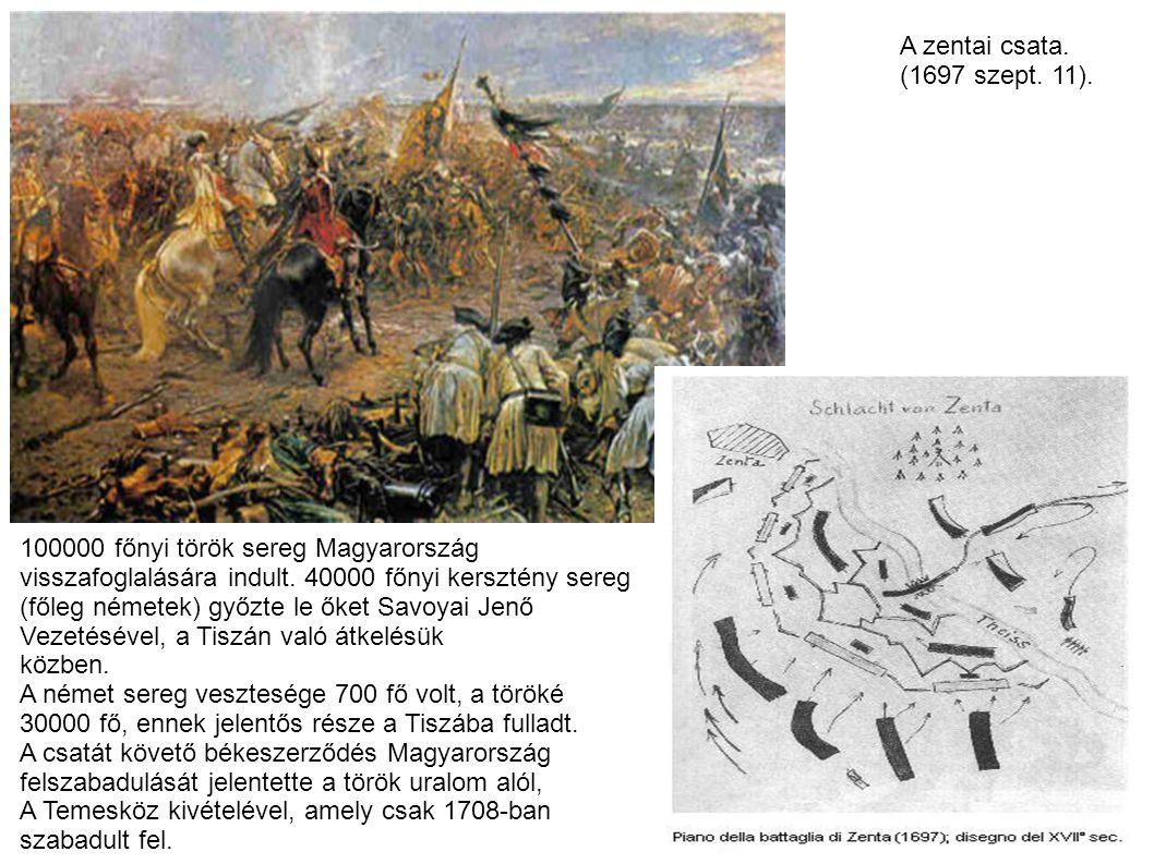 A zentai csata. (1697 szept. 11). 100000 főnyi török sereg Magyarország. visszafoglalására indult. 40000 főnyi kersztény sereg.
