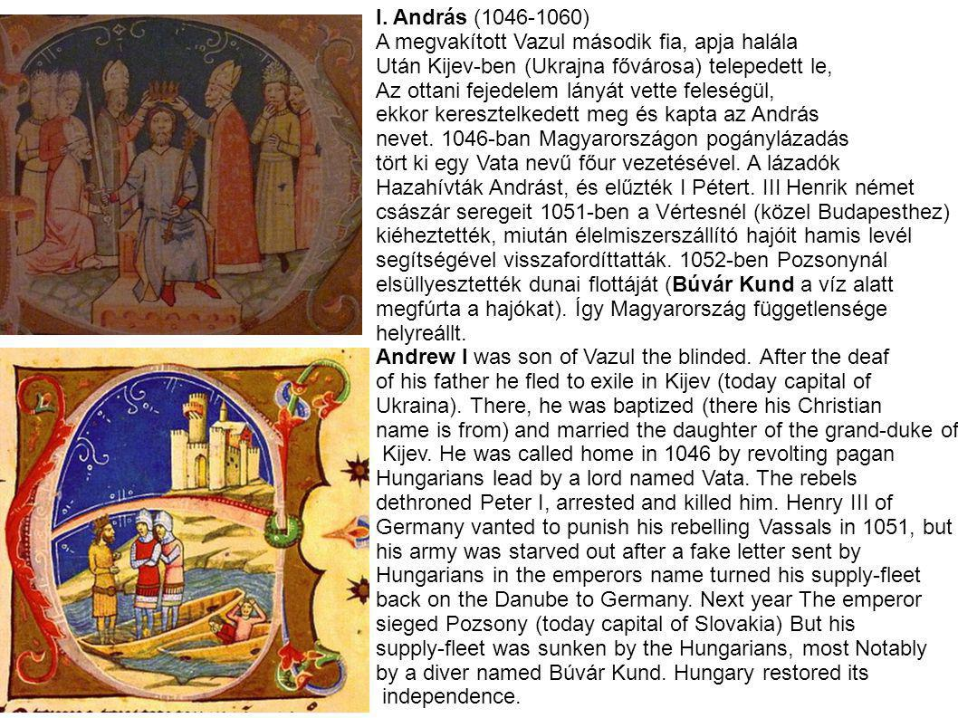 I. András (1046-1060) A megvakított Vazul második fia, apja halála. Után Kijev-ben (Ukrajna fővárosa) telepedett le,