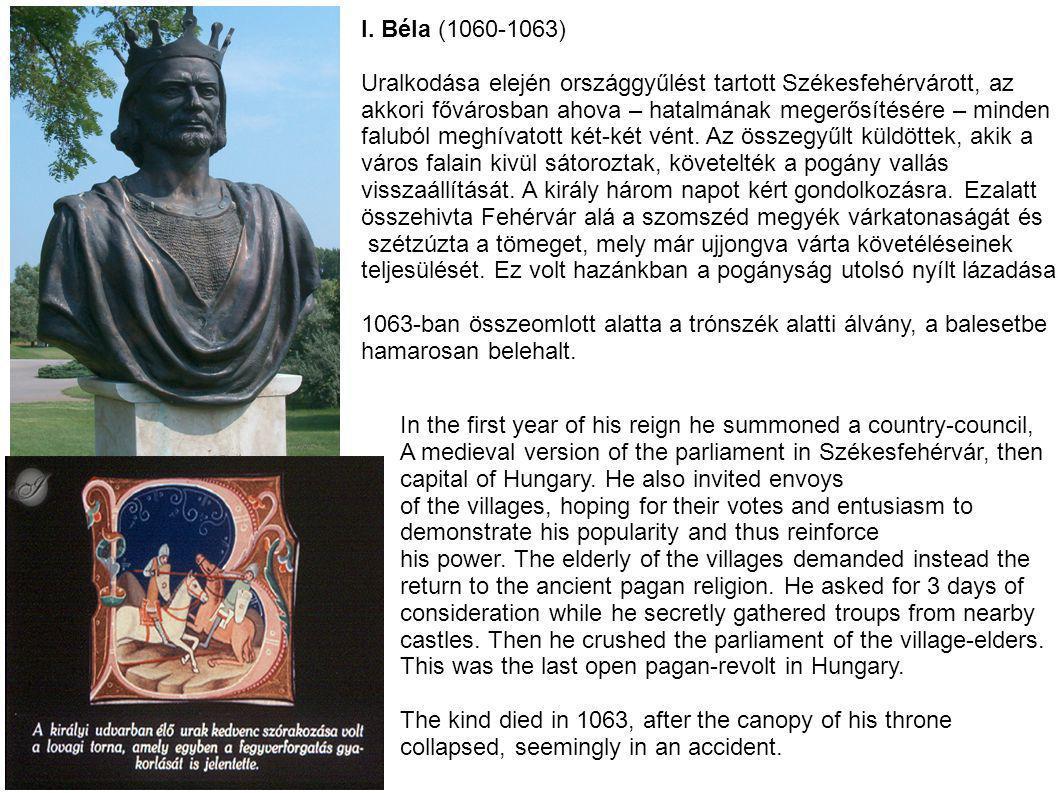 I. Béla (1060-1063) Uralkodása elején országgyűlést tartott Székesfehérvárott, az. akkori fővárosban ahova – hatalmának megerősítésére – minden.