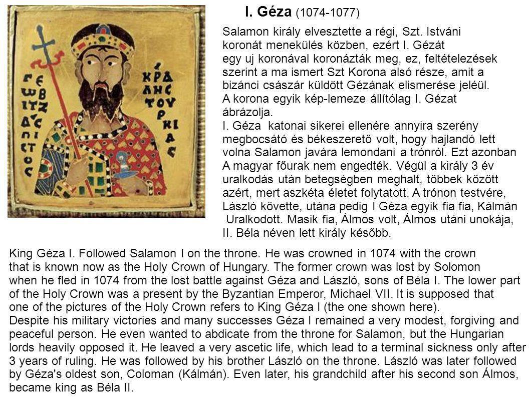 I. Géza (1074-1077) Salamon király elvesztette a régi, Szt. Istváni