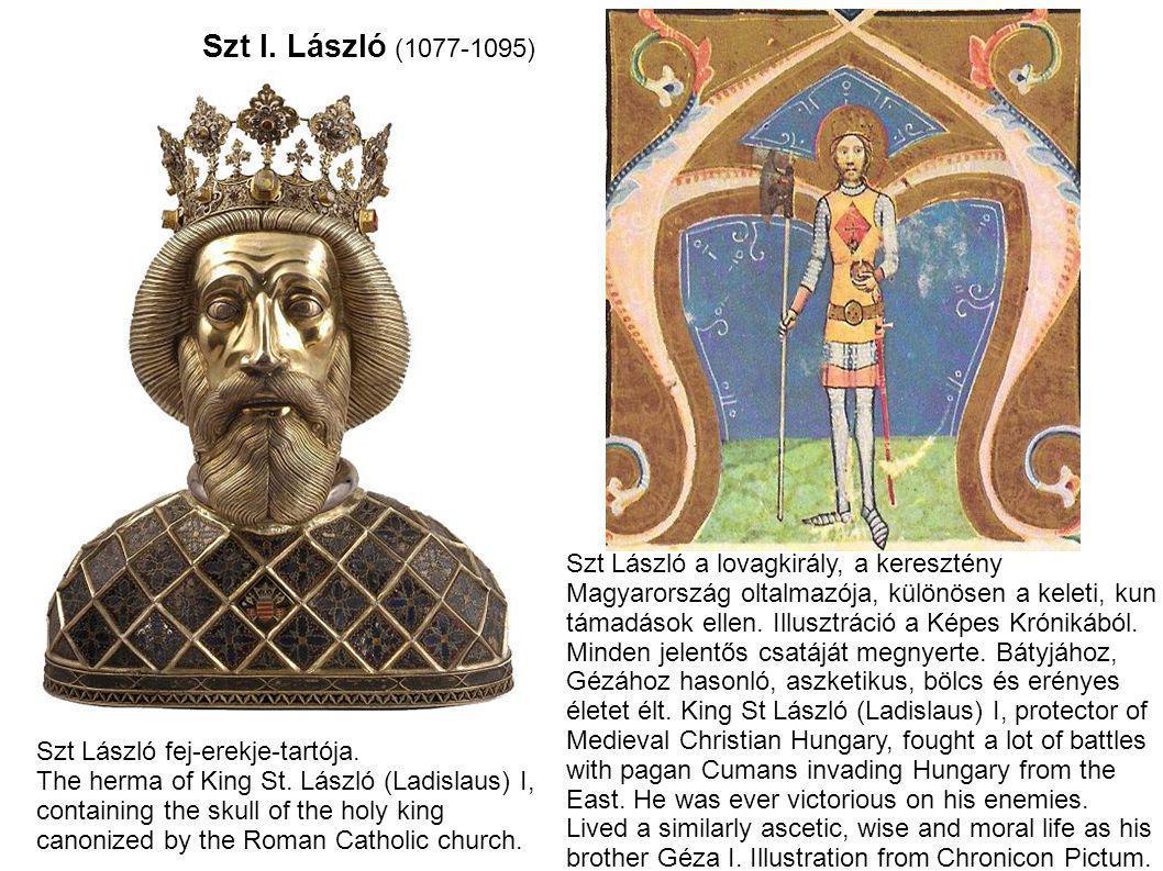 Szt I. László (1077-1095) Szt László a lovagkirály, a keresztény