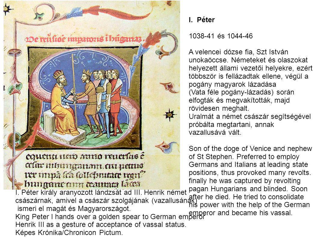 I. Péter 1038-41 és 1044-46. A velencei dózse fia, Szt István. unokaöccse. Németeket és olaszokat.