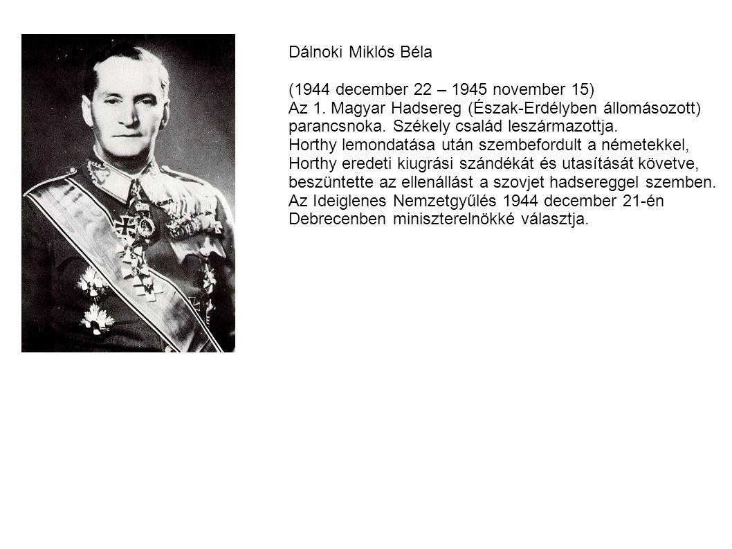 Dálnoki Miklós Béla (1944 december 22 – 1945 november 15) Az 1. Magyar Hadsereg (Észak-Erdélyben állomásozott)