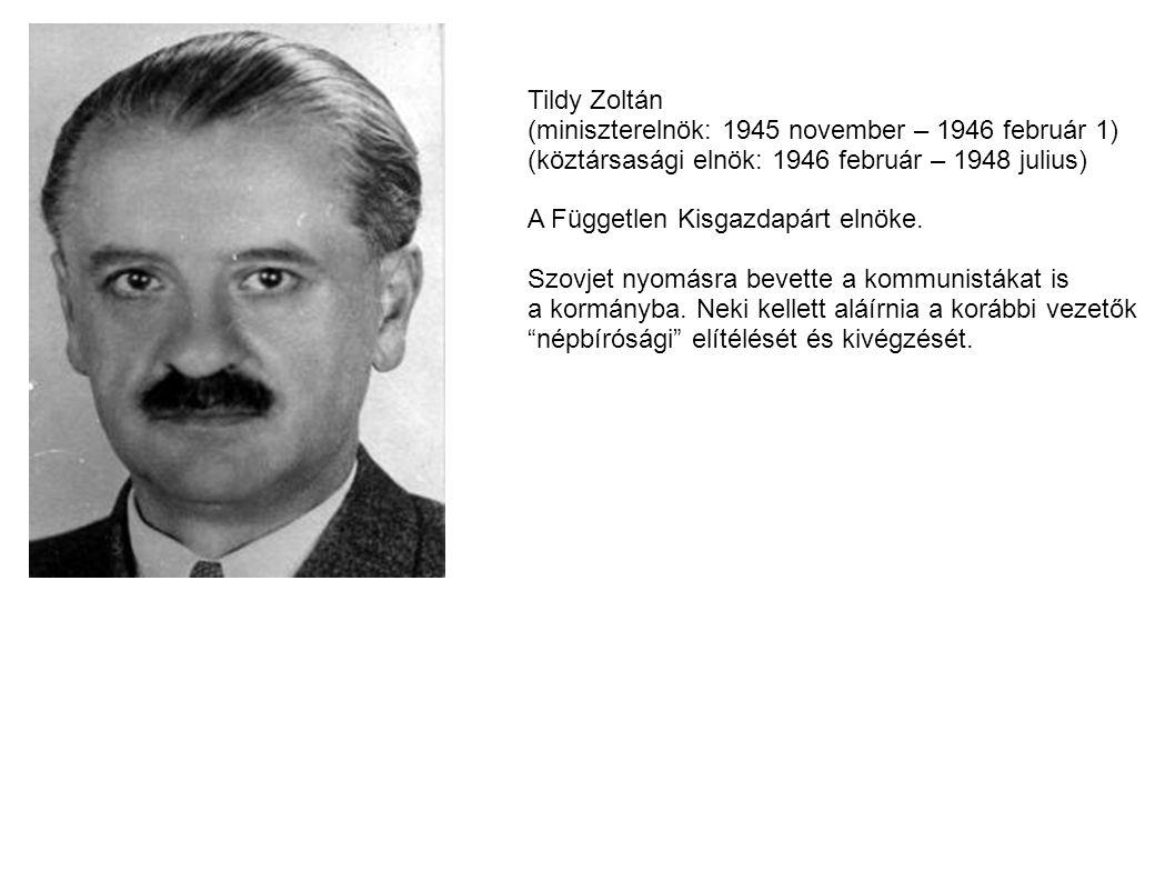 Tildy Zoltán (miniszterelnök: 1945 november – 1946 február 1) (köztársasági elnök: 1946 február – 1948 julius)