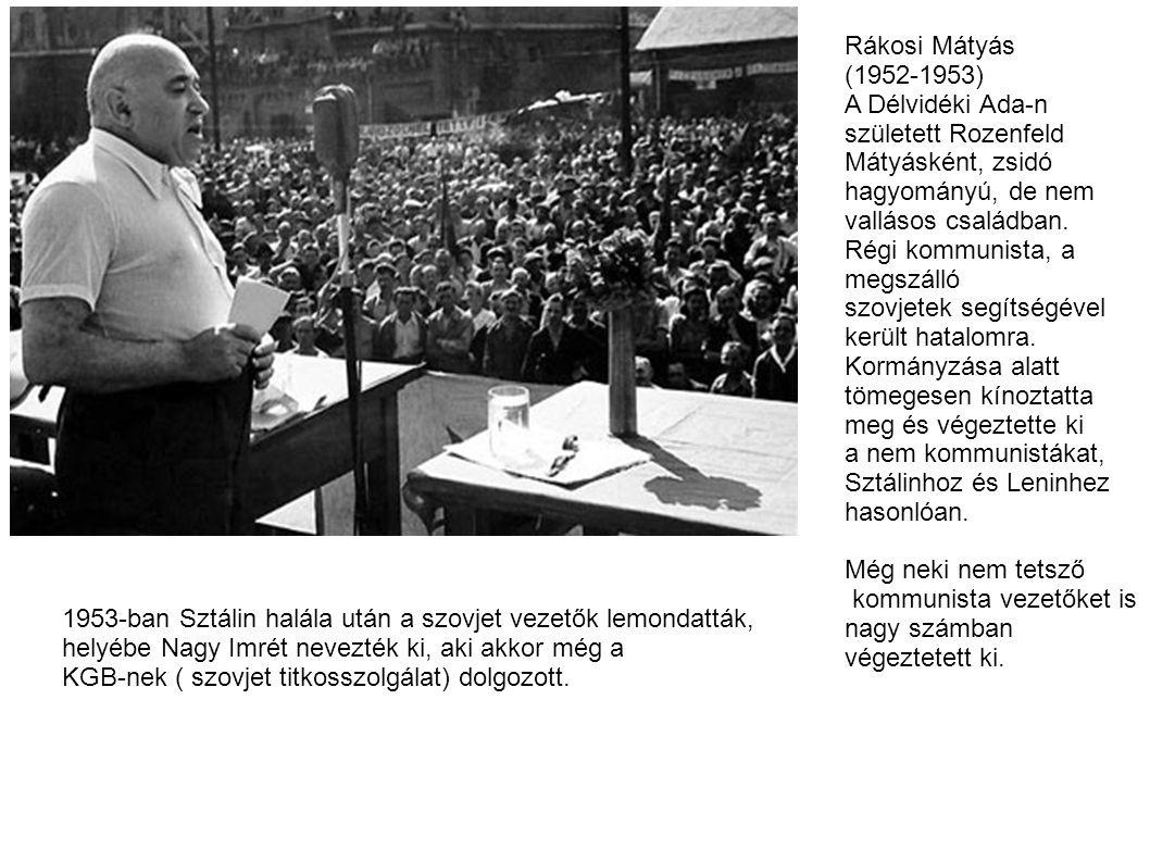 Rákosi Mátyás (1952-1953) A Délvidéki Ada-n. született Rozenfeld. Mátyásként, zsidó. hagyományú, de nem.