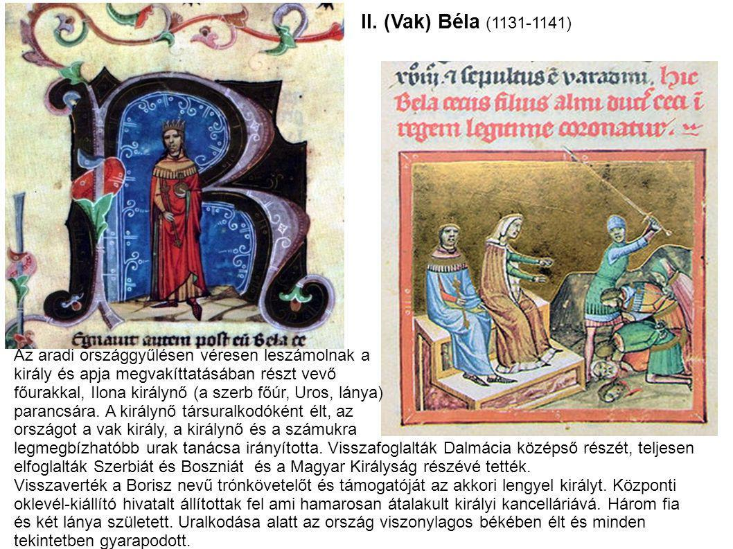 II. (Vak) Béla (1131-1141) Az aradi országgyűlésen véresen leszámolnak a. király és apja megvakíttatásában részt vevő.