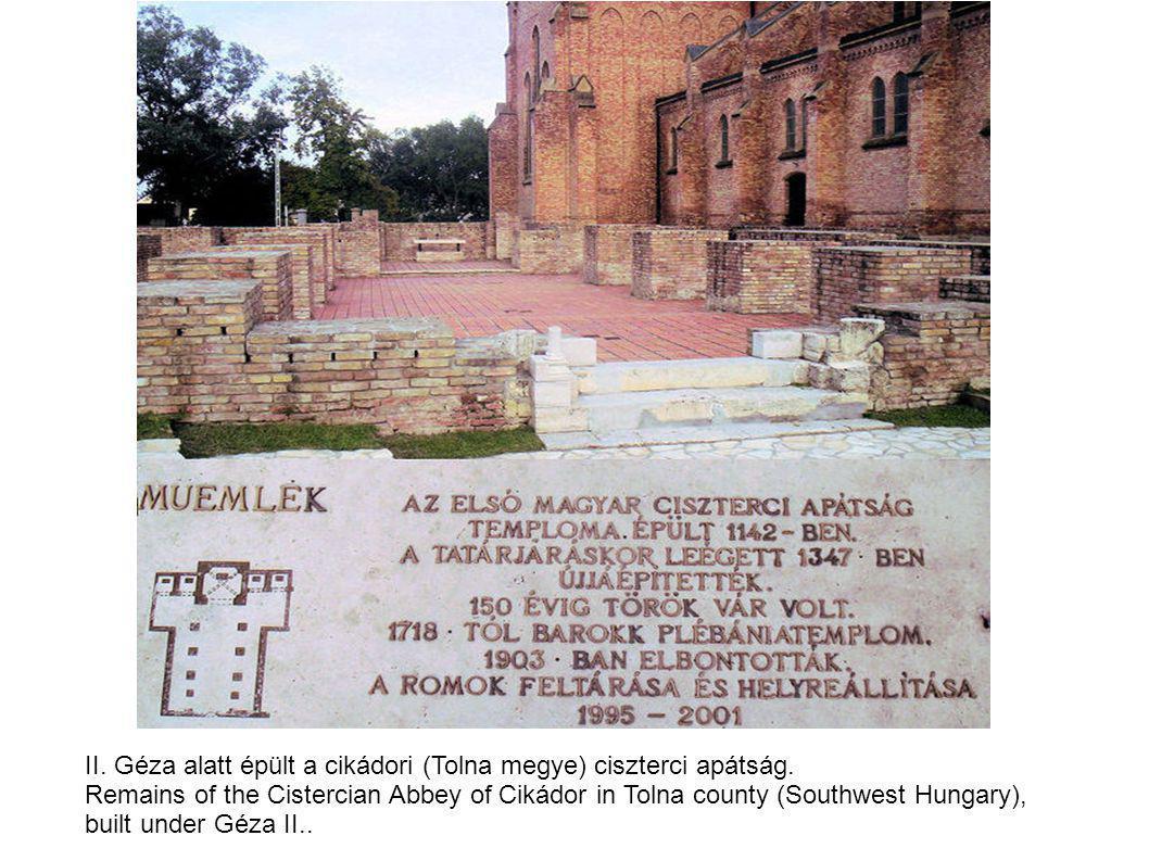 II. Géza alatt épült a cikádori (Tolna megye) ciszterci apátság.