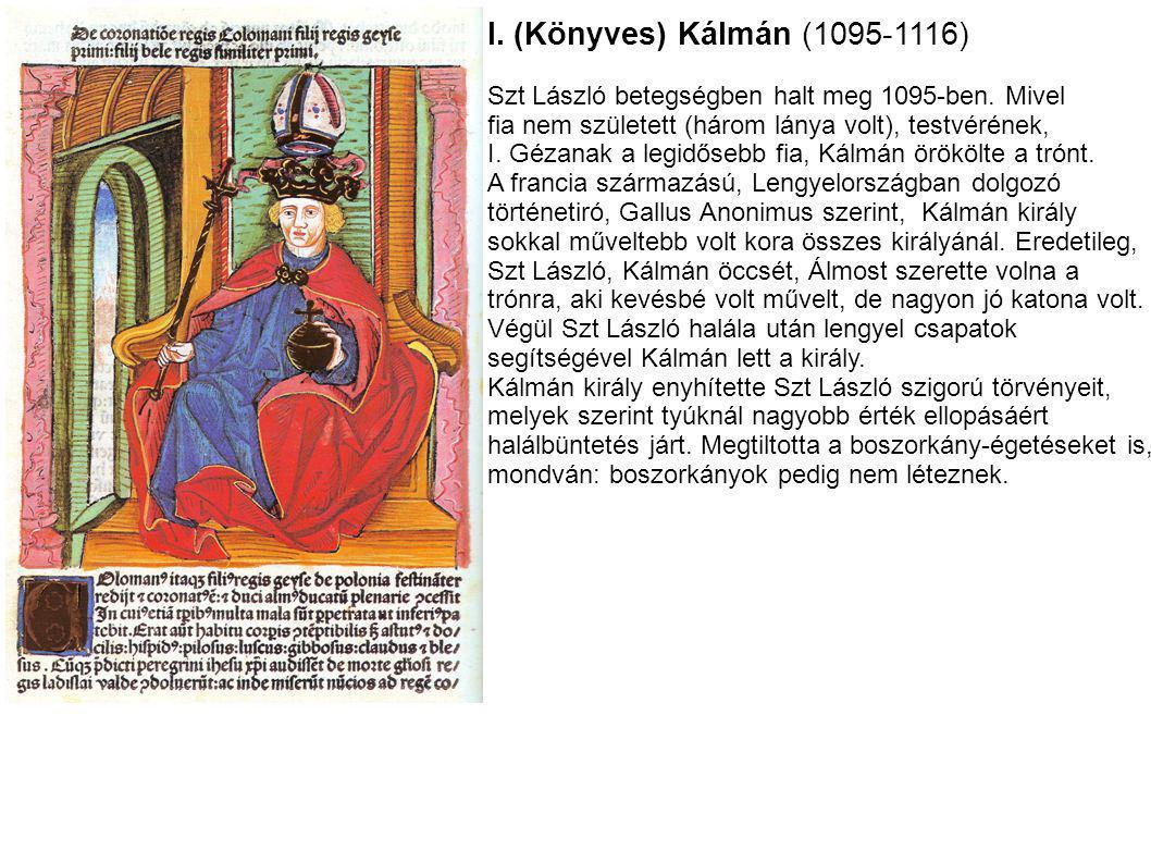 I. (Könyves) Kálmán (1095-1116) Szt László betegségben halt meg 1095-ben. Mivel. fia nem született (három lánya volt), testvérének,