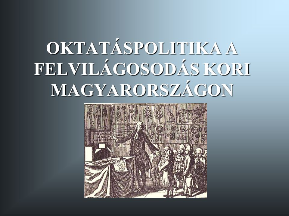 OKTATÁSPOLITIKA A FELVILÁGOSODÁS KORI MAGYARORSZÁGON