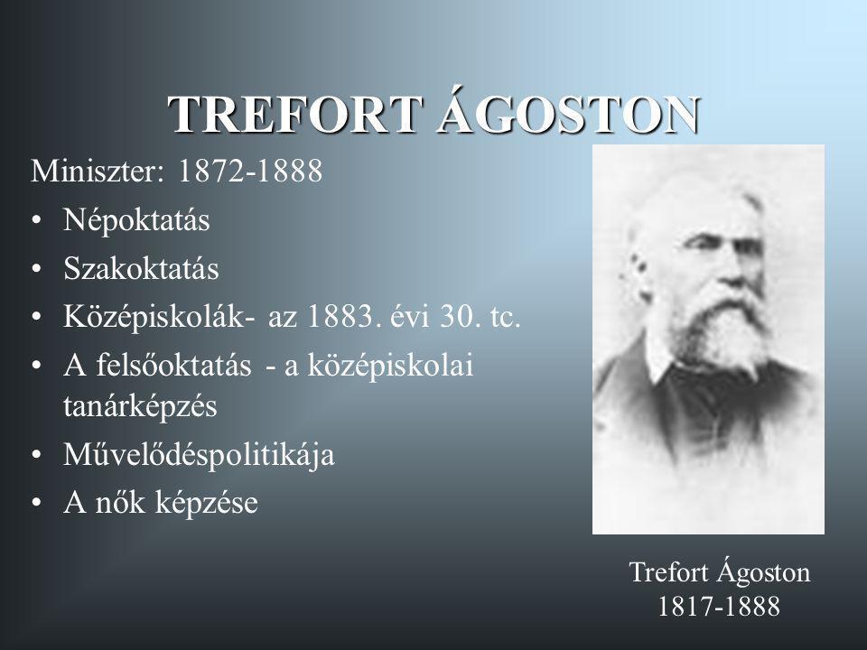 TREFORT ÁGOSTON Miniszter: 1872-1888 Népoktatás Szakoktatás