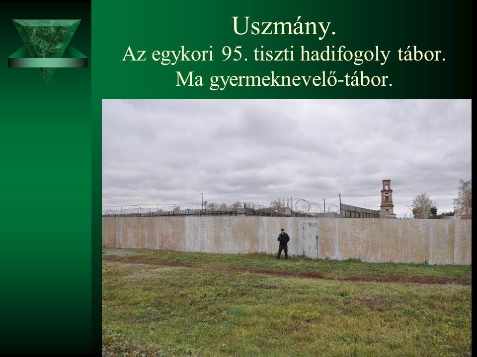 Uszmány. Az egykori 95. tiszti hadifogoly tábor. Ma gyermeknevelő-tábor.