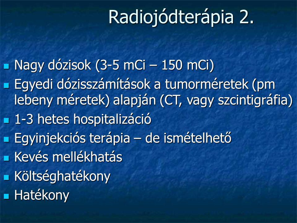 Radiojódterápia 2. Nagy dózisok (3-5 mCi – 150 mCi)
