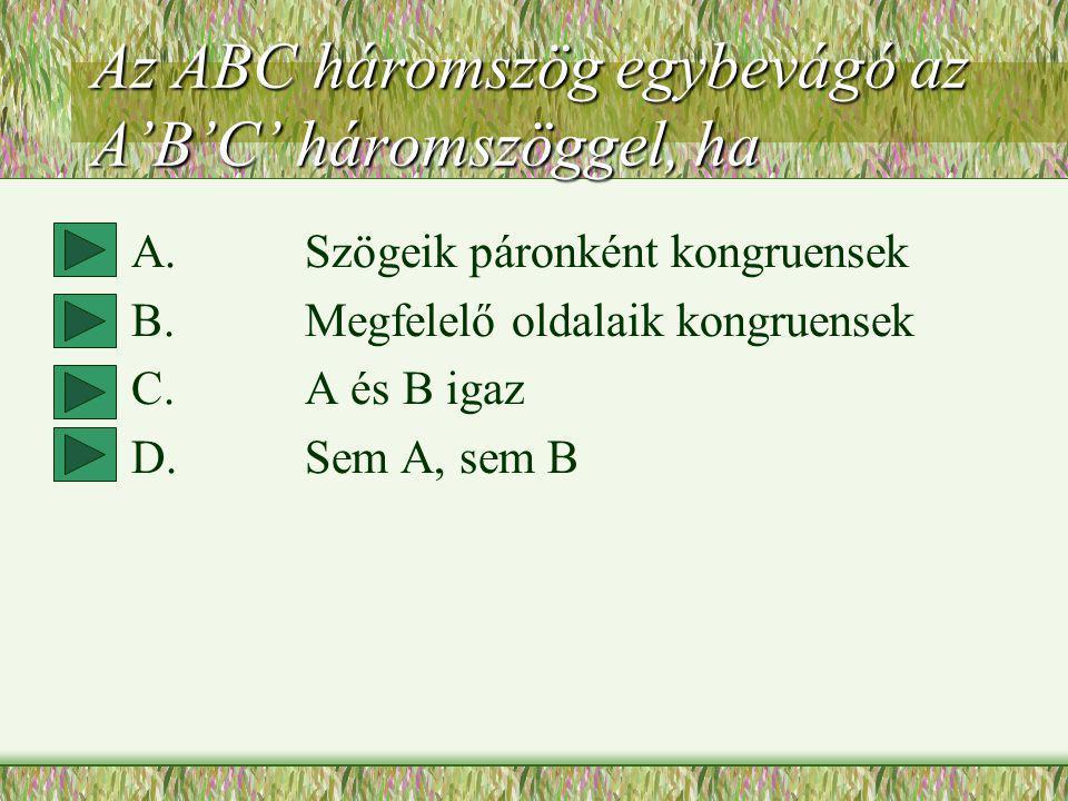 Az ABC háromszög egybevágó az A'B'C' háromszöggel, ha