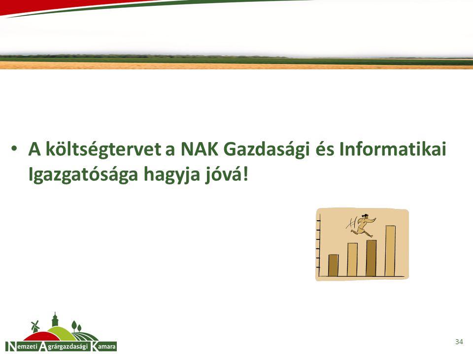 A költségtervet a NAK Gazdasági és Informatikai Igazgatósága hagyja jóvá!